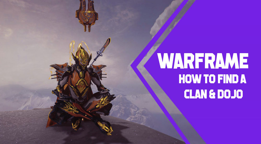 WARFRAME Tips: How To Find A Clan & Get A Dojo